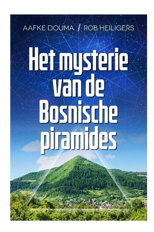 Het mysterie van de Bosnische piramides - Aafke Douma & Rob Heiligers